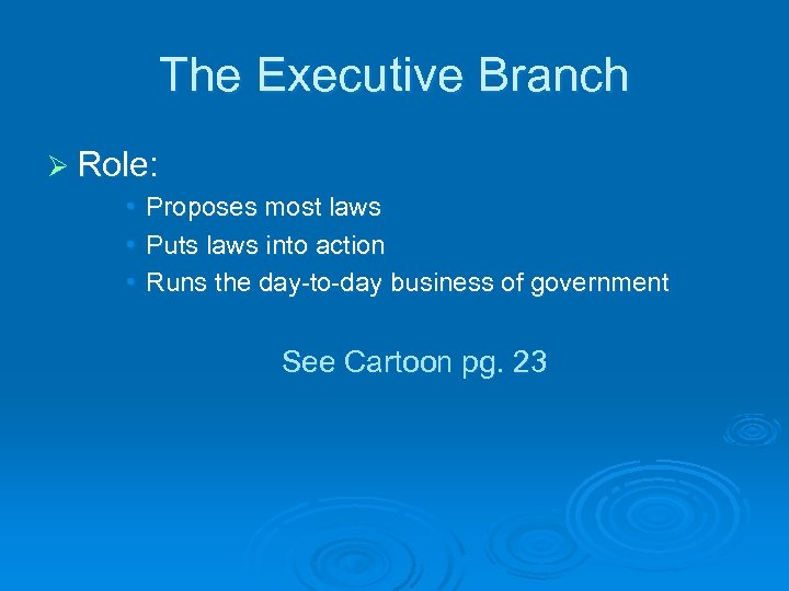 The Executive Branch Ø Role: • • • Proposes most laws Puts laws into