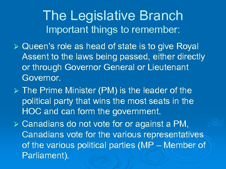 The Legislative Branch Important things to remember: Queen's role as head of state is