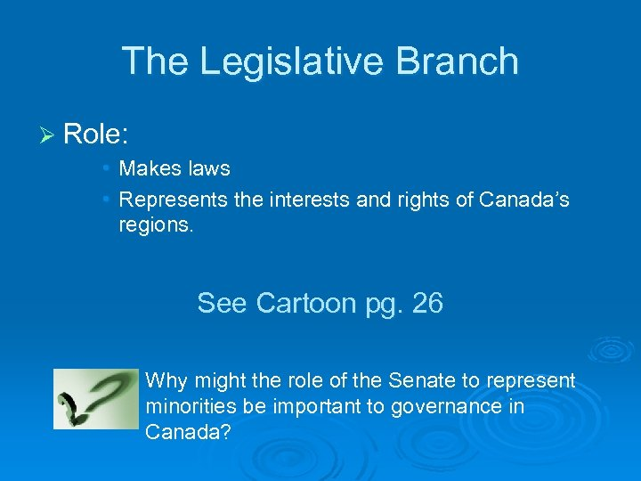 The Legislative Branch Ø Role: • Makes laws • Represents the interests and rights