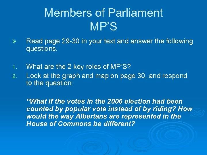 Members of Parliament MP'S Ø Read page 29 -30 in your text and answer