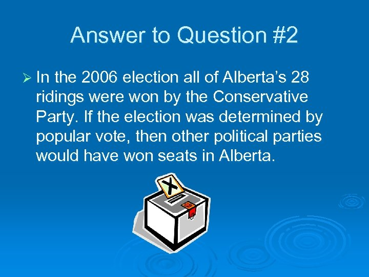 Answer to Question #2 Ø In the 2006 election all of Alberta's 28 ridings