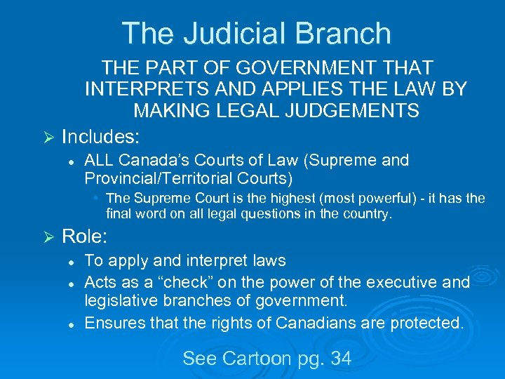 The Judicial Branch THE PART OF GOVERNMENT THAT INTERPRETS AND APPLIES THE LAW BY