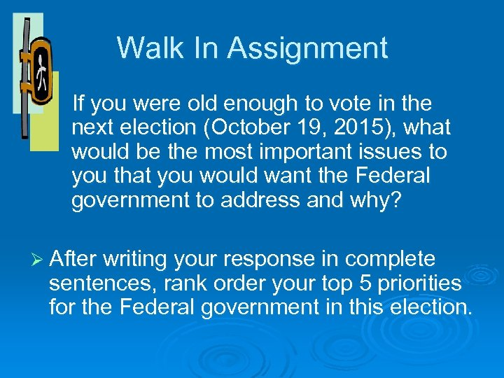 Walk In Assignment If you were old enough to vote in the next election