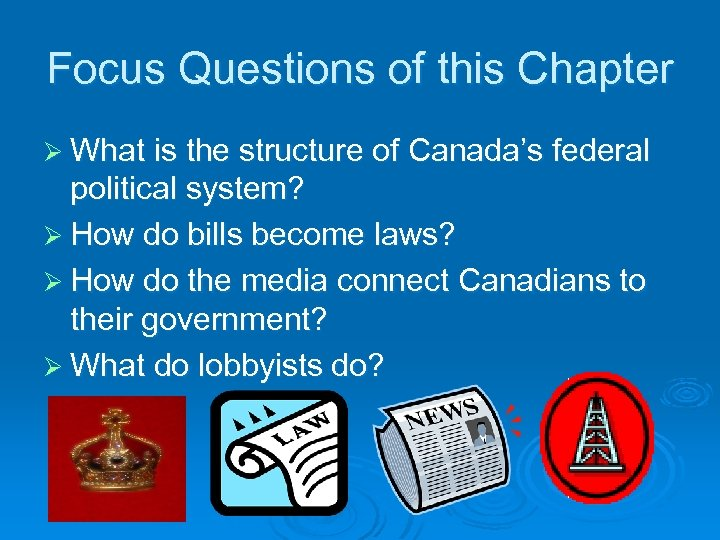 Focus Questions of this Chapter Ø What is the structure of Canada's federal political