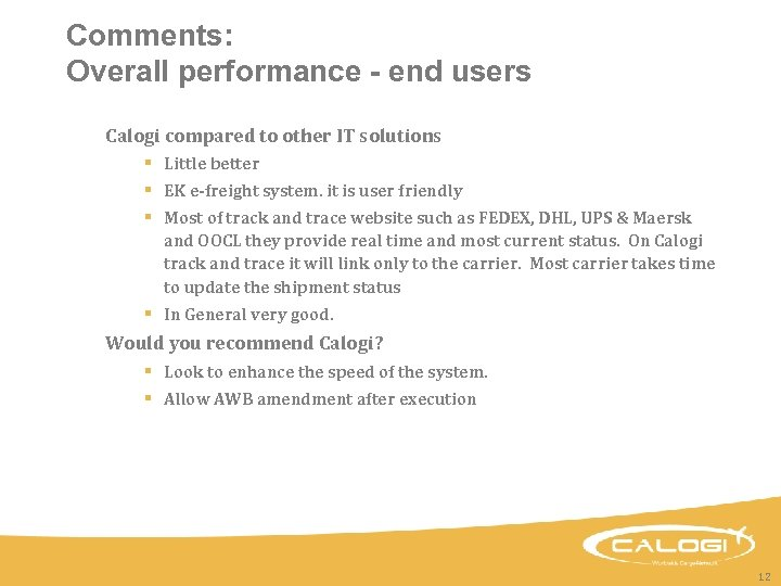 Comments: Overall performance - end users Calogi compared to other IT solutions § Little
