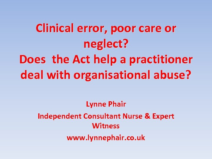 Clinical error, poor care or neglect? Does the Act help a practitioner deal with