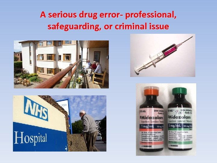 A serious drug error- professional, safeguarding, or criminal issue