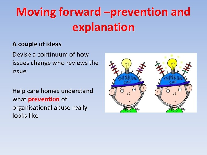 Moving forward –prevention and explanation A couple of ideas Devise a continuum of how