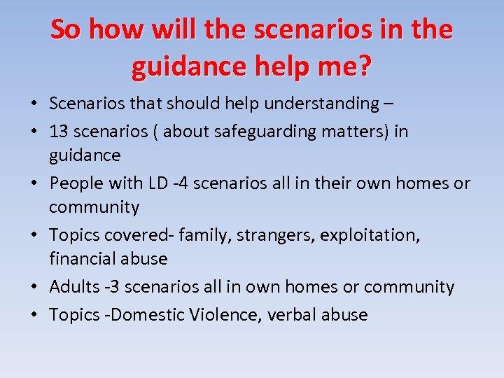 So how will the scenarios in the guidance help me? • Scenarios that should