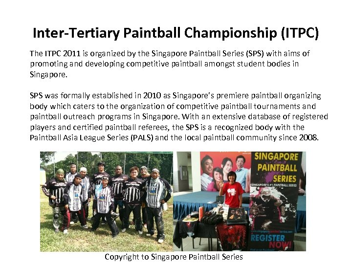 Inter-Tertiary Paintball Championship (ITPC) The ITPC 2011 is organized by the Singapore Paintball Series
