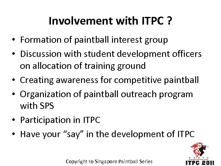 Involvement with ITPC ? • Formation of paintball interest group • Discussion with student