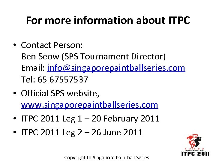 For more information about ITPC • Contact Person: Ben Seow (SPS Tournament Director) Email: