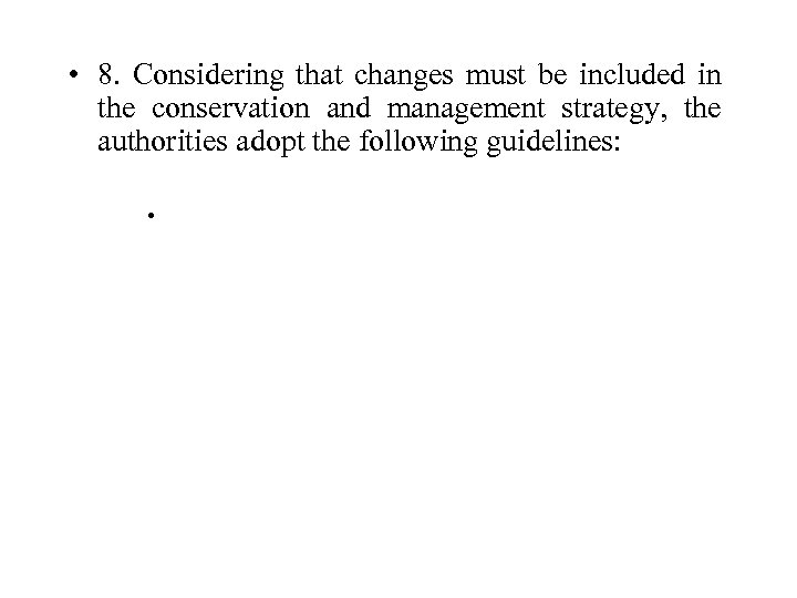 • 8. Considering that changes must be included in the conservation and management