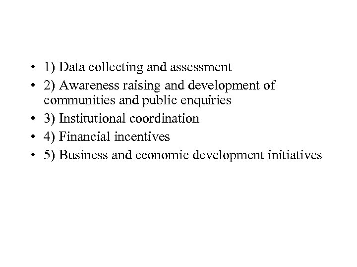 • 1) Data collecting and assessment • 2) Awareness raising and development of