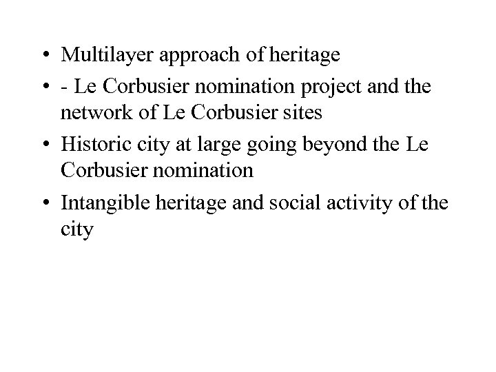• Multilayer approach of heritage • - Le Corbusier nomination project and the
