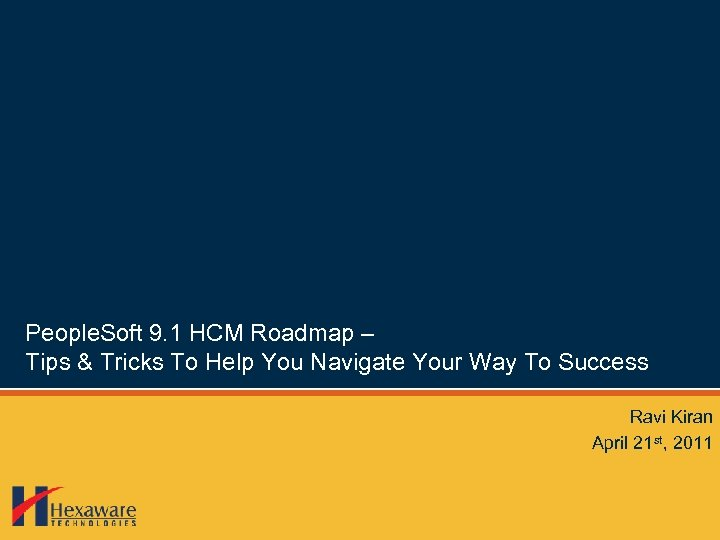 People. Soft 9. 1 HCM Roadmap – Tips & Tricks To Help You Navigate