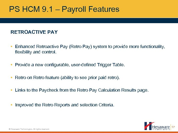 PS HCM 9. 1 – Payroll Features RETROACTIVE PAY • Enhanced Retroactive Pay (Retro