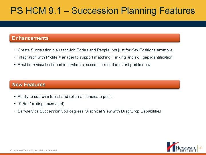 PS HCM 9. 1 – Succession Planning Features Enhancements • Create Succession plans for