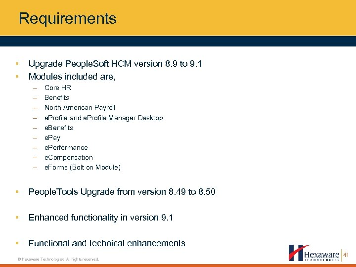 Requirements • • Upgrade People. Soft HCM version 8. 9 to 9. 1 Modules