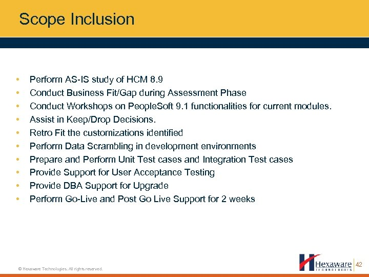 Scope Inclusion • • • Perform AS-IS study of HCM 8. 9 Conduct Business