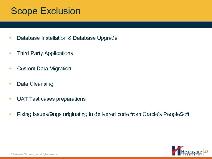 Scope Exclusion • Database Installation & Database Upgrade • Third Party Applications • Custom