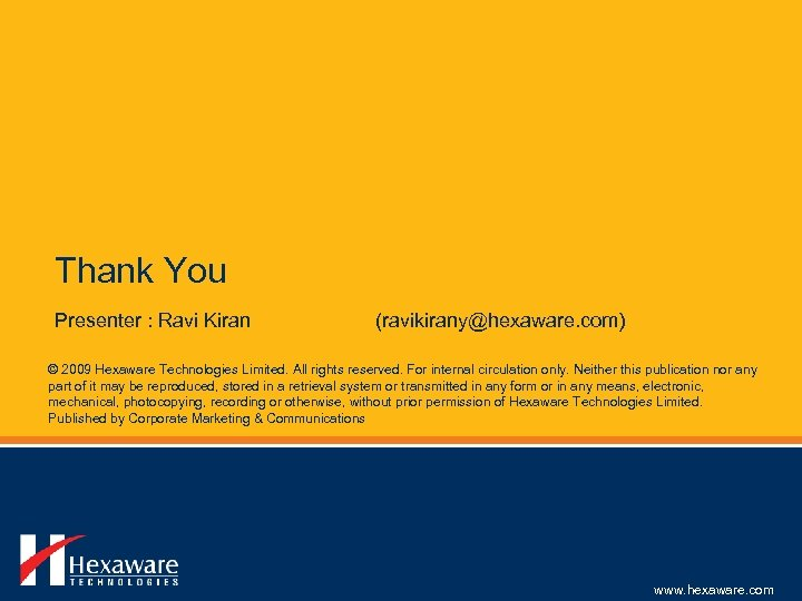 Thank You Presenter : Ravi Kiran (ravikirany@hexaware. com) © 2009 Hexaware Technologies Limited. All