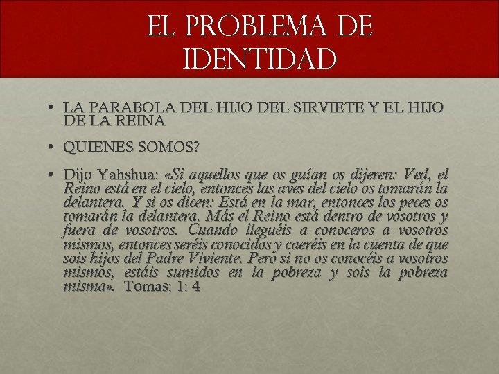 EL PROBLEMA DE IDENTIDAD • LA PARABOLA DEL HIJO DEL SIRVIETE Y EL HIJO