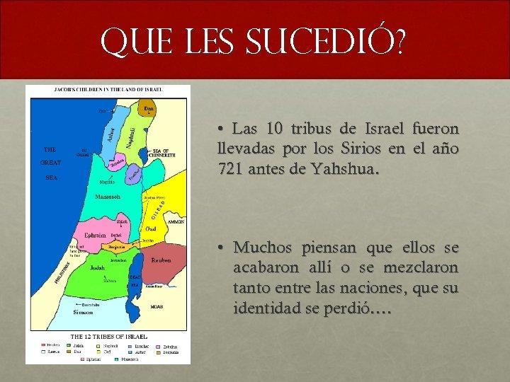 Que les sucedió? • Las 10 tribus de Israel fueron llevadas por los Sirios