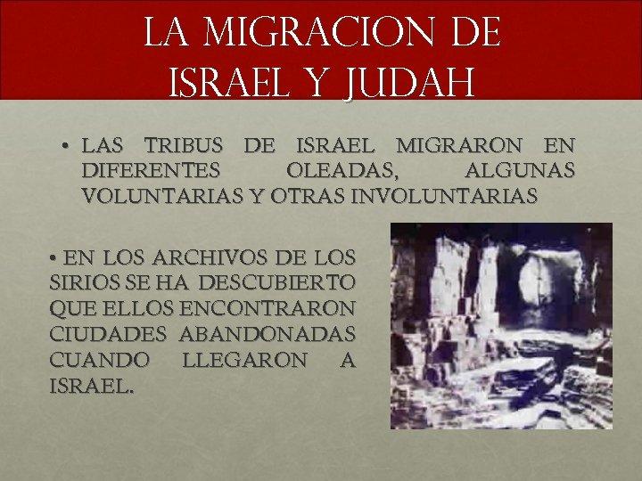 La migracion de israel y judah • LAS TRIBUS DE ISRAEL MIGRARON EN DIFERENTES