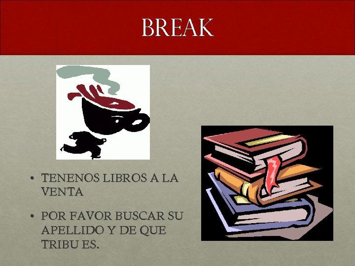 BREAK • TENENOS LIBROS A LA VENTA • POR FAVOR BUSCAR SU APELLIDO Y