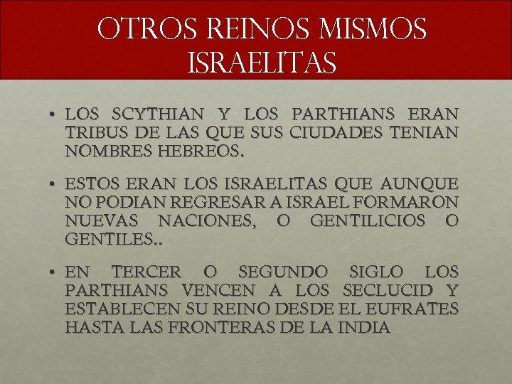 OTROS REINOS MISMOS ISRAELITAS • LOS SCYTHIAN Y LOS PARTHIANS ERAN TRIBUS DE LAS
