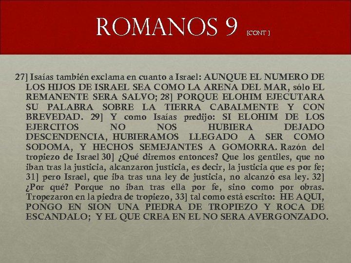 Romanos 9 [CONT ] 27] Isaías también exclama en cuanto a Israel: AUNQUE EL