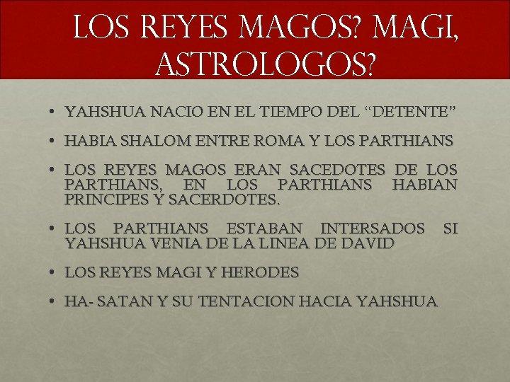 """LOS REYES MAGOS? MAGI, ASTROLOGOS? • YAHSHUA NACIO EN EL TIEMPO DEL """"DETENTE"""" •"""