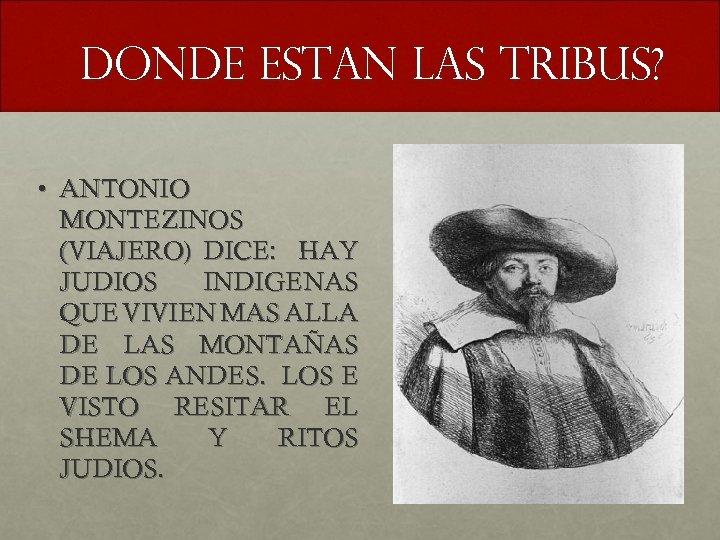 DONDE ESTAN LAS TRIBUS? • ANTONIO MONTEZINOS (VIAJERO) DICE: HAY JUDIOS INDIGENAS QUE VIVIEN