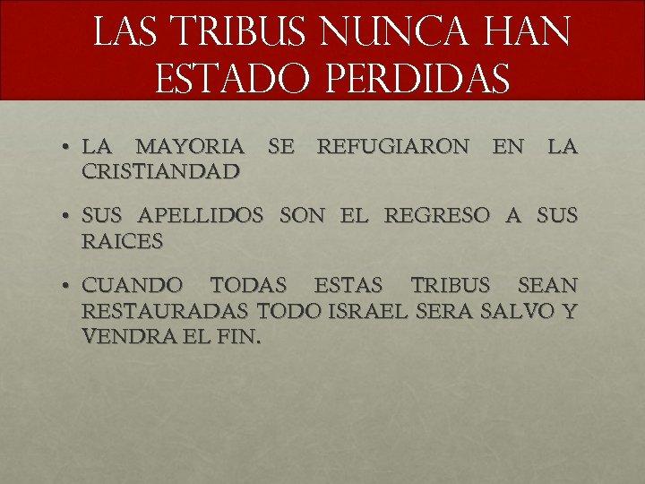 LAS TRIBUS NUNCA HAN ESTADO PERDIDAS • LA MAYORIA CRISTIANDAD SE REFUGIARON EN LA