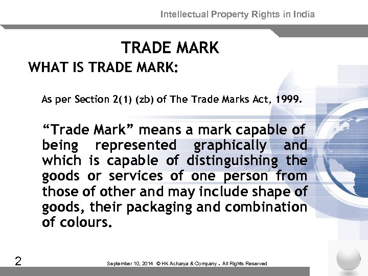Intellectual Property Rights in India TRADE MARK WHAT IS TRADE MARK: As per Section