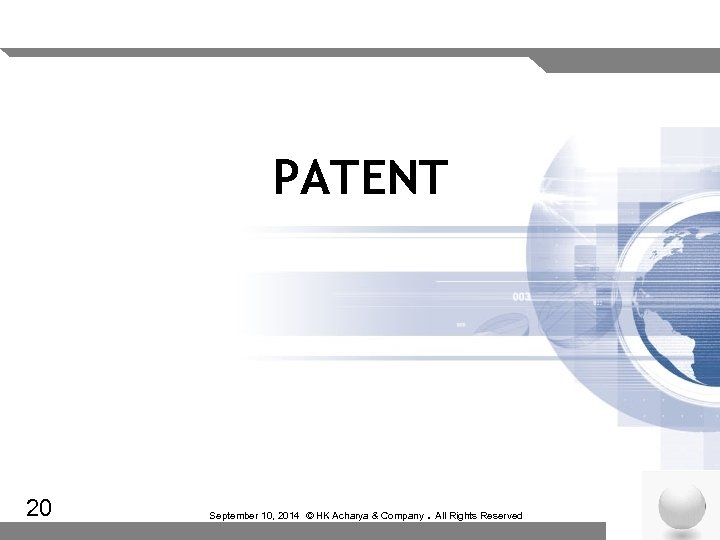 PATENT 20 September 10, 2014 © HK Acharya & Company . All Rights Reserved