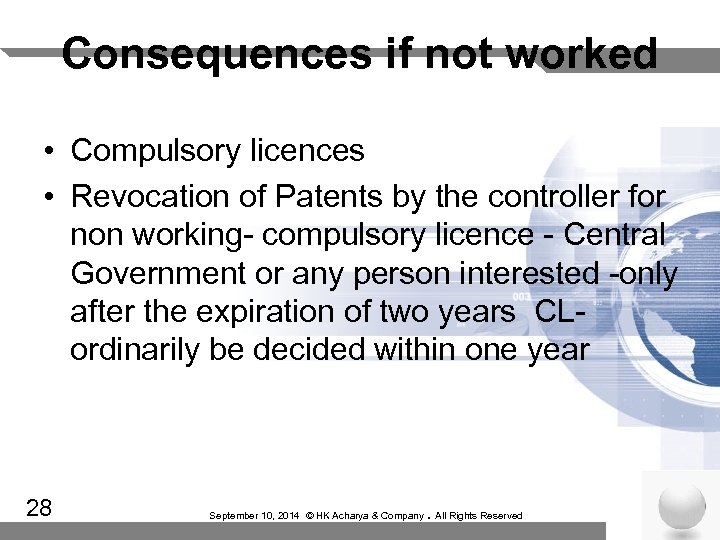Consequences if not worked • Compulsory licences • Revocation of Patents by the controller