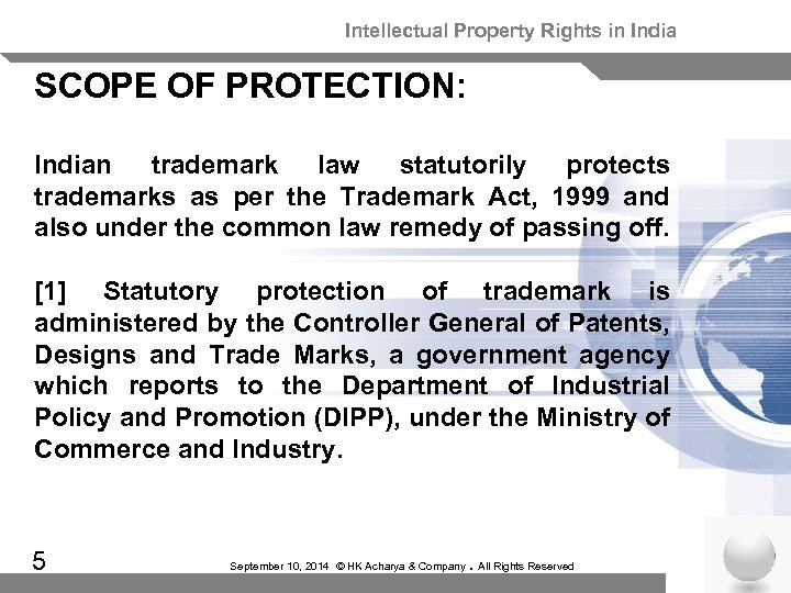 Intellectual Property Rights in India SCOPE OF PROTECTION: Indian trademark law statutorily protects trademarks