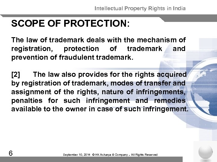 Intellectual Property Rights in India SCOPE OF PROTECTION: The law of trademark deals with