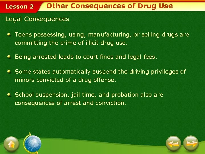 Lesson 2 Other Consequences of Drug Use Legal Consequences Teens possessing, using, manufacturing, or