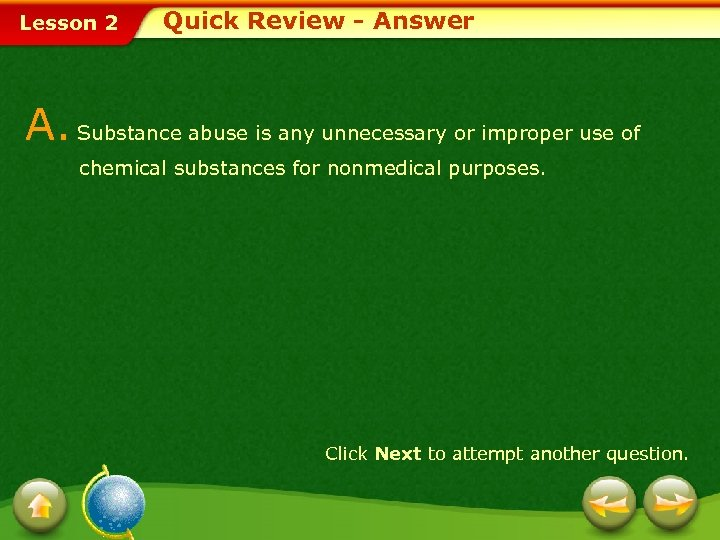 Lesson 2 Quick Review - Answer A. Substance abuse is any unnecessary or improper
