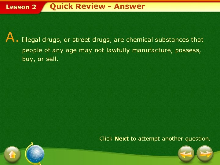 Lesson 2 Quick Review - Answer A. Illegal drugs, or street drugs, are chemical