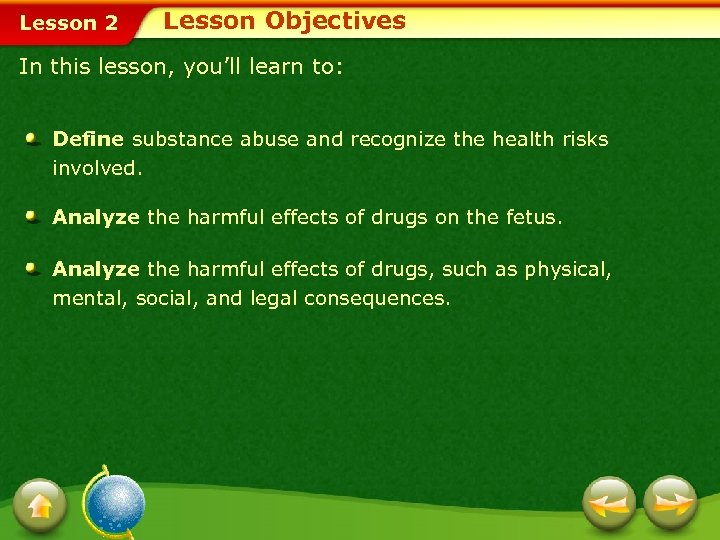 Lesson 2 Lesson Objectives In this lesson, you'll learn to: Define substance abuse and