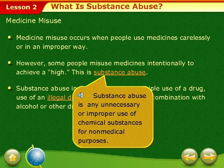Lesson 2 What Is Substance Abuse? Medicine Misuse Medicine misuse occurs when people use