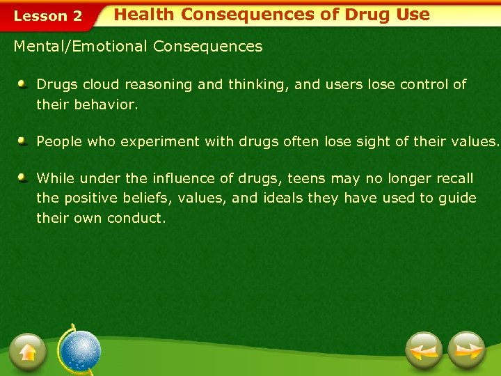 Lesson 2 Health Consequences of Drug Use Mental/Emotional Consequences Drugs cloud reasoning and thinking,