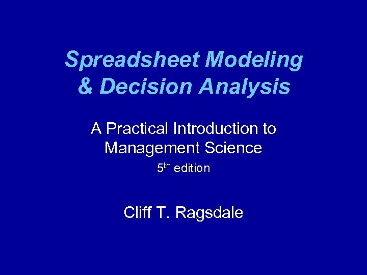 Spreadsheet Modeling & Decision Analysis A Practical Introduction to Management Science 5 th edition