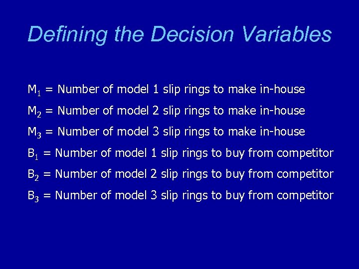 Defining the Decision Variables M 1 = Number of model 1 slip rings to