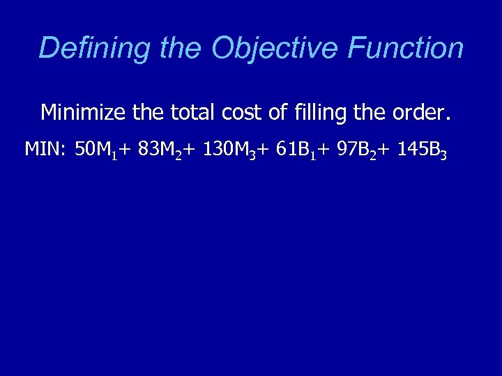 Defining the Objective Function Minimize the total cost of filling the order. MIN: 50