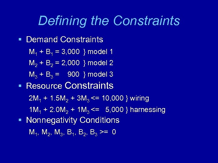 Defining the Constraints § Demand Constraints M 1 + B 1 = 3, 000